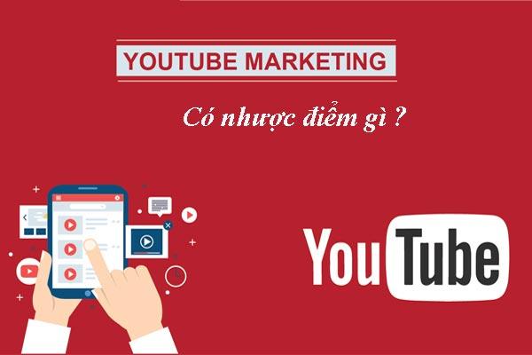 he-lo-nhung-nhuoc-diem-khi-lam-youtube-marketing-co-the-ban-chua-biet